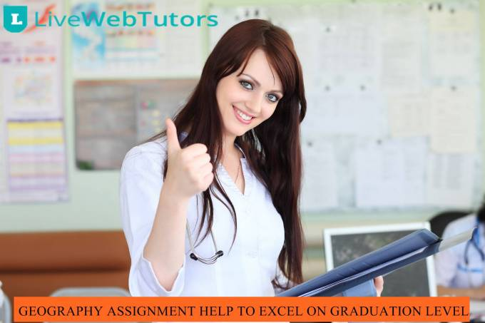 GEOGRAPHY ASSIGNMENT HELP TO EXCEL ON GRADUATION LEVEL