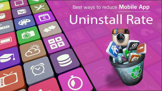 Best ways to reduce Mobile App Uninstall Rate