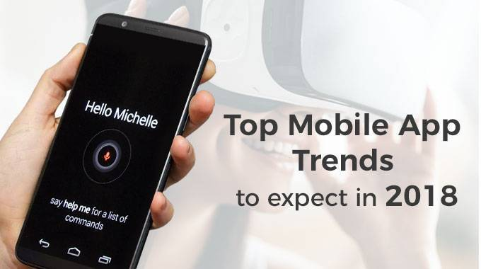 Top Mobile App trends that we can expect in 2018