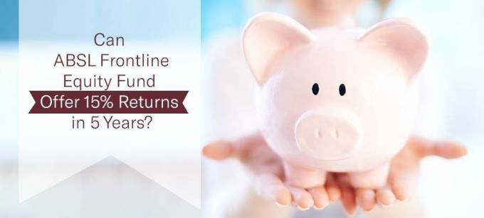 Can ABSL Frontline Equity Fund Offer 15% Returns in 5 Years?