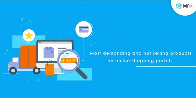 Most Demanding And Hot Selling Products On Online Shopping Portals