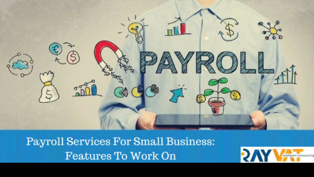Payroll Services For Small Business: Features To Work On